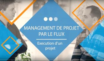 Exécution : Management de Projet par le FLUX